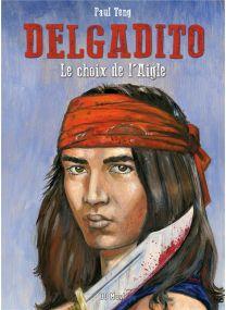 Delgadito T.1 ; le choix de l'aigle - BD Must