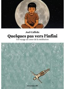Quelques pas vers l'infini ; un voyage au coeur de la méditation - Arenes