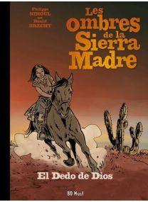 Les ombres de la Sierra Madre T.3 ; el dedo de dios - BD Must