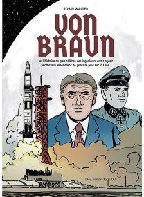 Von Braun ou L'histoire du plus célèbre des ingénieurs nazis ayant permis aux Américains de poser le pied sur la Lune - Des Ronds Dans l'O
