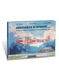Histoires d'avions - Volume 1 - Avions de Transports commerciaux civils et militaires -