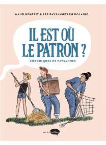 Il est où le patron ? : chroniques de paysannes - Marabout
