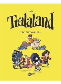 Tralaland - Tout peut arriver ! - Tralaland -