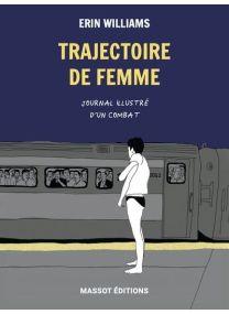 Trajectoire de femme - Journal illustré d'un combat -