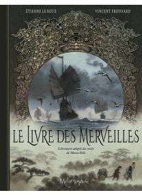 Le Livre des Merveilles - La Vie et les voyages de Marco Polo - Soleil
