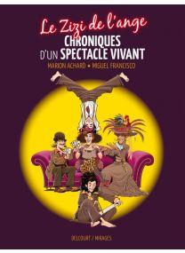 Zizi de l'ange chroniques d'un spectacle vivant - Delcourt