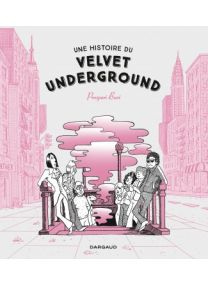 Une histoire du Velvet Underground - Dargaud