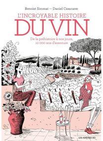 L'Incroyable Histoire Du Vin - 3e Edition - Arenes