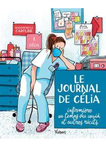 Le Journal de Célia, infirmière au temps du COVI', et autres récits -