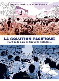 La Solution Pacifique - L'Art de la paix en Nouvelle-Calédonie - Delcourt