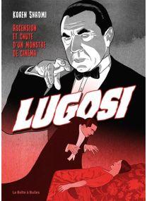 Ascension et chute d'un monstre de cinéma - Bela Lugosi - La Boîte à bulles