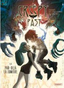 CREEPY PAST - T5 - PAR-DELA LA LUMIERE - Les éditions Paquet