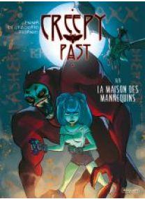 CREEPY PAST - T6 - LA MAISON DES MANNEQUINS - Les éditions Paquet
