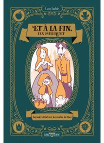 Et à la fin, ils meurent - La Sale Vérité sur les contes - Delcourt