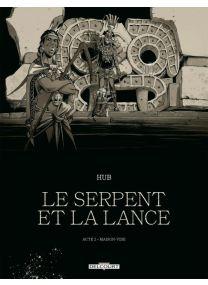 Le Serpent et la Lance - Acte 2 - Édition NB - Delcourt