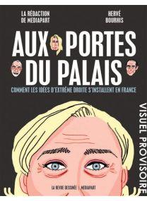 Aux portes du Palais - Comment les idées d'extrême droite s'installent en France -