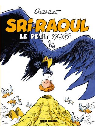 Sri Raoul, Le Petit Yogi - On Ne Medite Pas A Table ! - Fluide Glacial